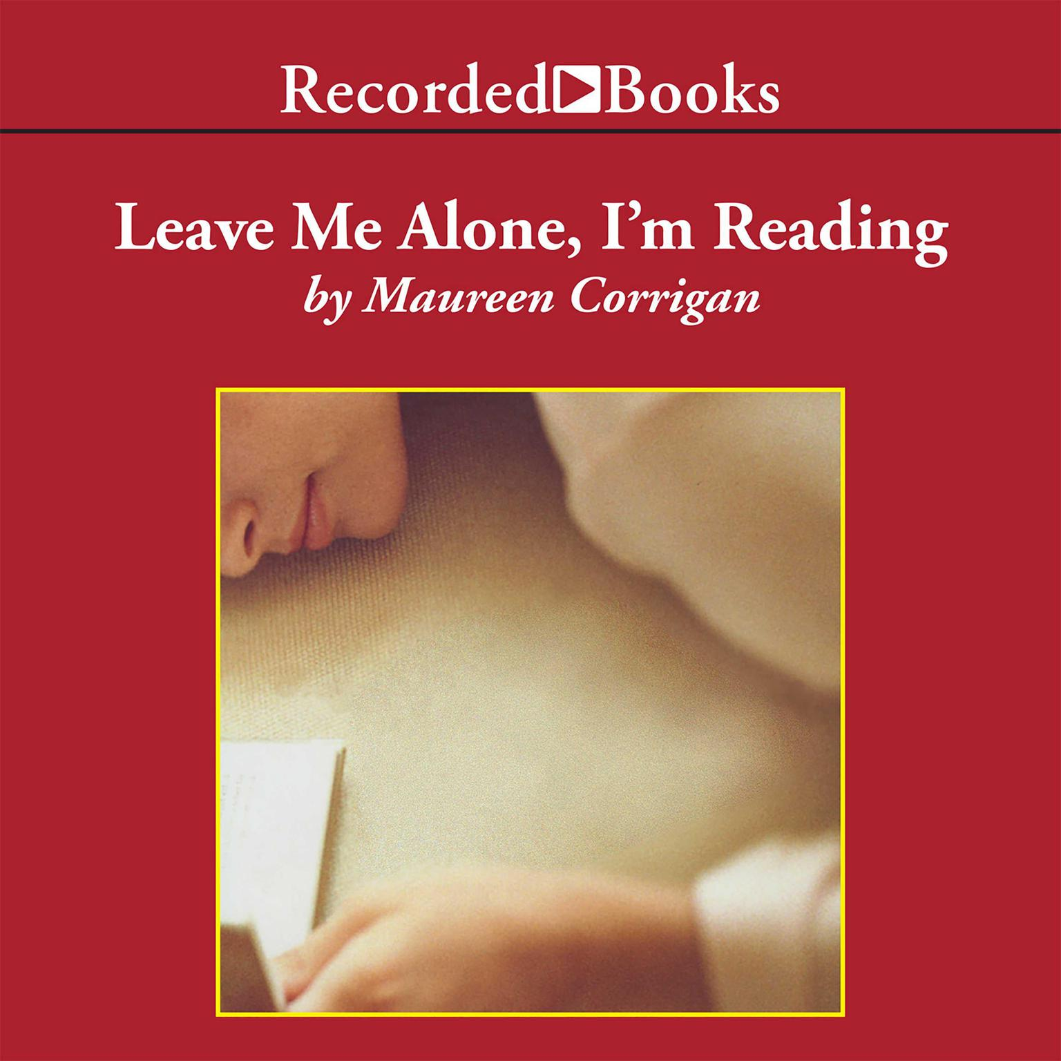 Printable Leave Me Alone, I'm Reading: Finding and Losing Myself in Books Audiobook Cover Art