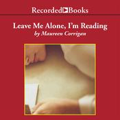 Leave Me Alone, I'm Reading: Finding and Losing Myself in Books, by Maureen Corrigan