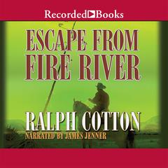Escape from Fire River Audiobook, by Ralph Cotton