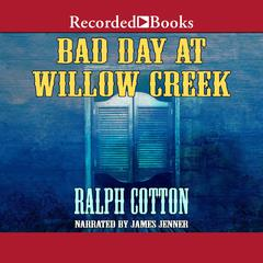 Bad Day at Willow Creek Audiobook, by Ralph Cotton