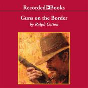 Guns on the Border Audiobook, by Ralph Cotton