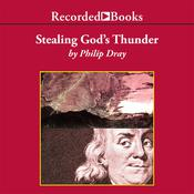 Stealing God's Thunder: Benjamin Franklin's Lightning Rod and the Invention of America, by Philip Dray