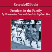 Freedom in the Family: A Mother-Daughter Memoir of the Fight for Civil Rights, by Tananarive Due, Patricia Stephens Due