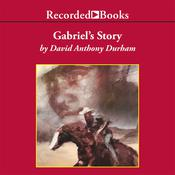 Gabriel's Story, by David Anthony Durham