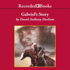 Gabriel's Story Audiobook, by David Anthony Durham