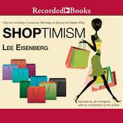 Shoptimism: Why the American Consumer Will Keep on Buying No Matter What Audiobook, by Lee Eisenberg