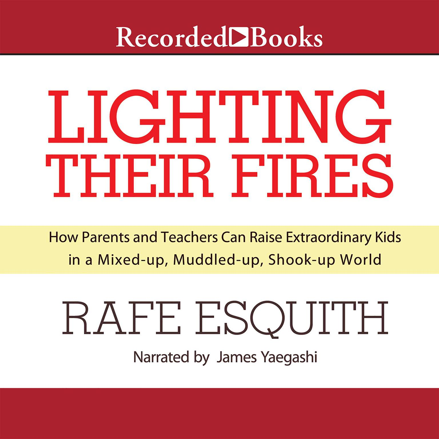 Printable Lighting Their Fires: Raising Extraordinary Children in a Mixed-up, Muddled-up, Shook-up World Audiobook Cover Art