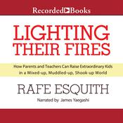 Lighting Their Fires: Raising Extraordinary Children in a Mixed-up, Muddled-up, Shook-up World, by Rafe Esquith