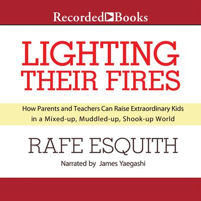 Lighting Their Fires: Raising Extraordinary Children in a Mixed-up, Muddled-up, Shook-up World Audiobook, by Rafe Esquith