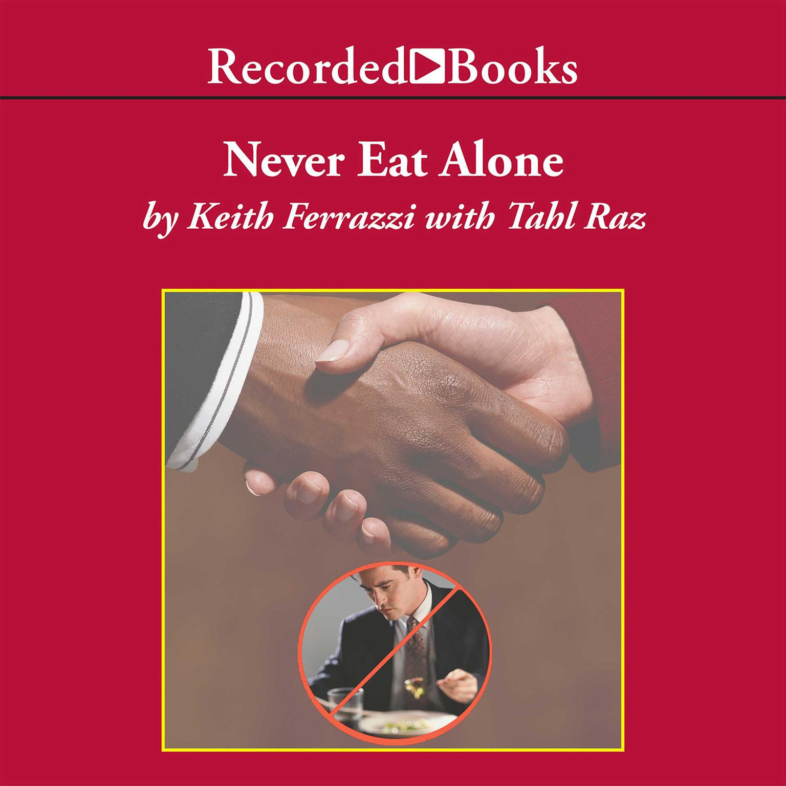 Printable Never Eat Alone: And Other Secrets to Success, One Relationship at a Time Audiobook Cover Art