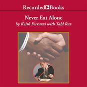Never Eat Alone: And Other Secrets to Success, One Relationship at a Time Audiobook, by Keith Ferrazzi