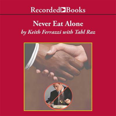 Never Eat Alone: And Other Secrets to Success, One Relationship at a Time Audiobook, by