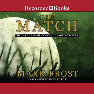 The Match: The Day the Game of Golf Changed Forever Audiobook, by Mark Frost