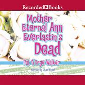 Mother Eternal Ann Everlastin's is Dead, by Pat G'Orge-Walker