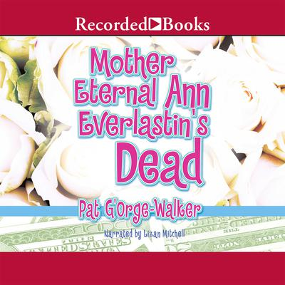 Mother Eternal Ann Everlastin's is Dead Audiobook, by Pat G'Orge-Walker