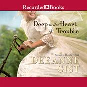 Deep in the Heart of Trouble Audiobook, by Deeanne Gist