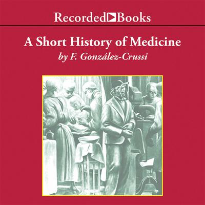 A Short History of Medicine Audiobook, by Frank González-Crussi