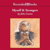 Myself and Strangers: A Memoir of Apprenticeship Audiobook, by John Graves