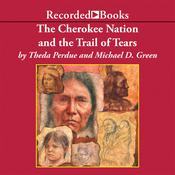 Cherokee Nation and the Trail of Tears, by Michael D.  Green, Theda Perdue