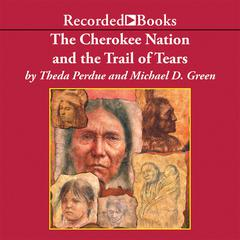 The Cherokee Nation and the Trail of Tears Audiobook, by Michael D.  Green, Theda Perdue