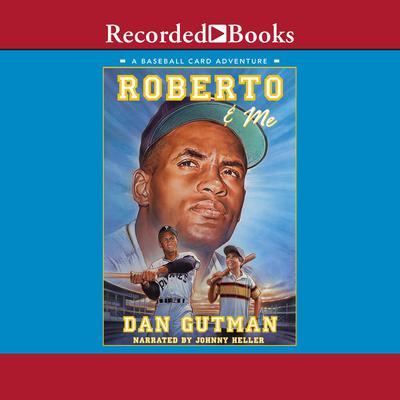 Roberto and Me: A Baseball Card Adventure Audiobook, by Dan Gutman