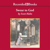 Swear To God: The Promise and Power of the Sacraments, by Scott Hahn