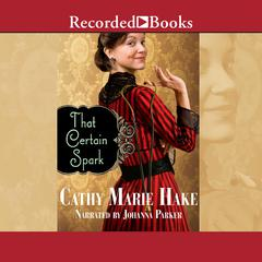 That Certain Spark Audiobook, by Cathy Marie Hake