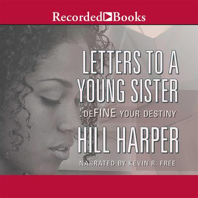 Letters to a Young Sister: Define Your Destiny Audiobook, by Hill Harper