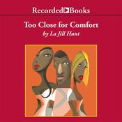 Too Close for Comfort Audiobook, by La Jill Hunt