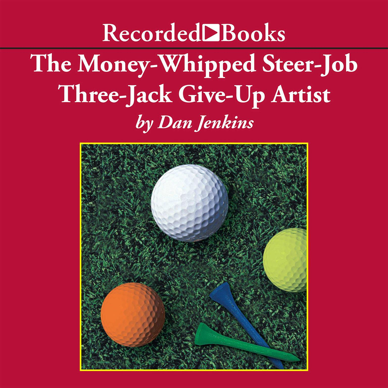 Printable The Money-Whipped Steer-Job Three-Jack Give-Up Artist Audiobook Cover Art