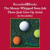 The Money-Whipped Steer-Job Three-Jack Give-Up Artist Audiobook, by Dan Jenkins
