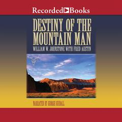 Destiny of the Mountain Man Audiobook, by William W. Johnstone