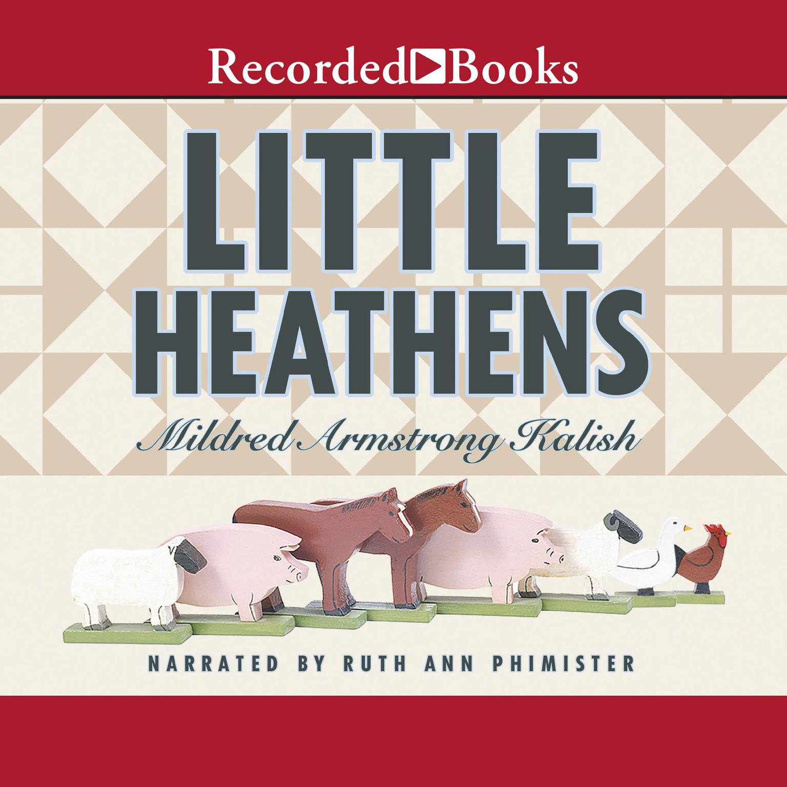 Printable Little Heathens: Hard Times and High Spirits on an Iowa Farm During the Great Depression Audiobook Cover Art
