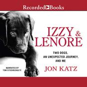 Izzy and Lenore: Two Dogs, an Unexpected Journey, and Me Audiobook, by Jon Katz