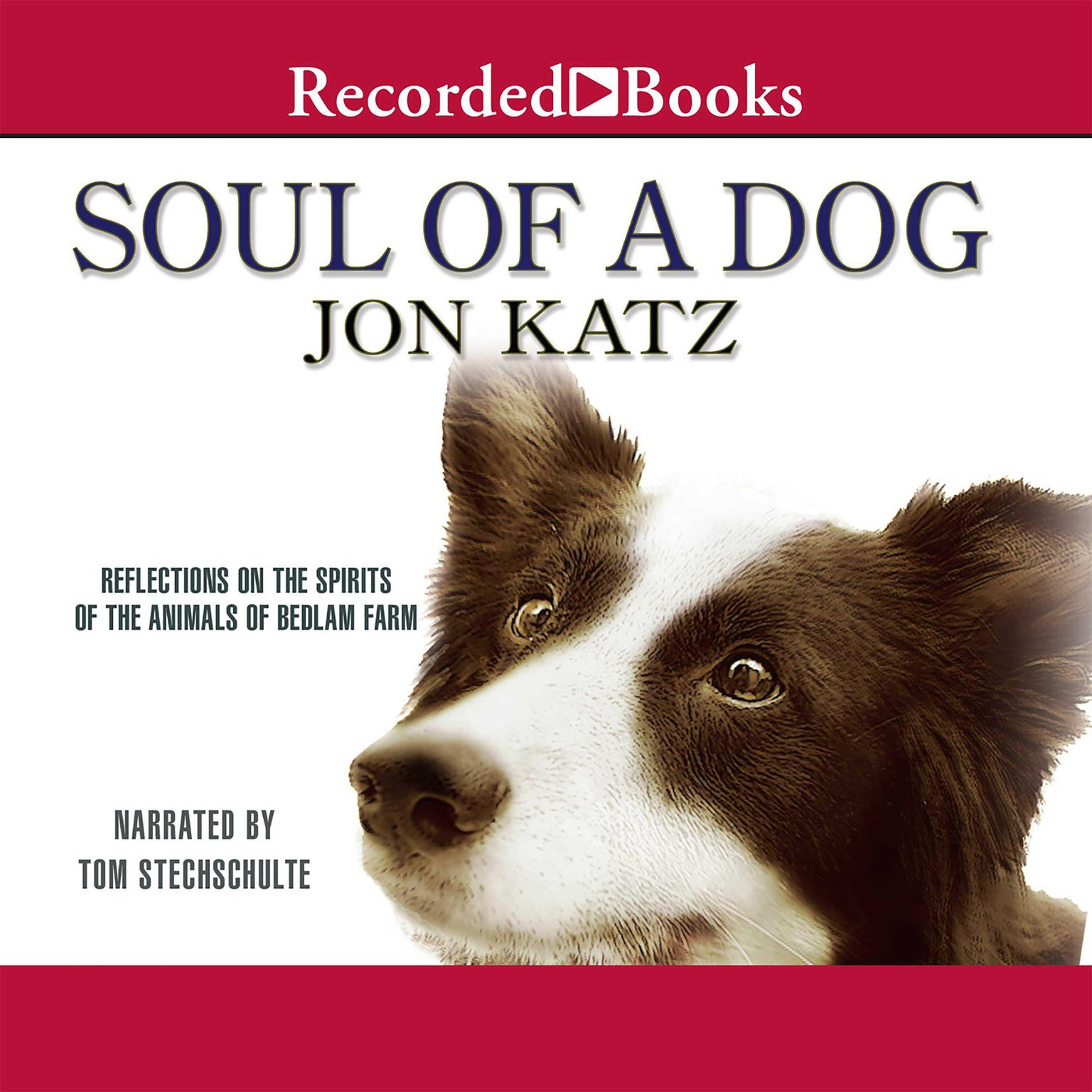 Printable Soul of a Dog: Reflections on the Spirits of the Animals of Bedlam Farm Audiobook Cover Art