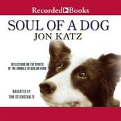 Soul of a Dog: Reflections on the Spirits of the Animals of Bedlam Farm Audiobook, by Jon Katz