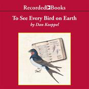 To See Every Bird on Earth: A Father, a Son, and a Lifelong Obsession, by Dan Koeppel