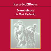 Nonviolence: 25 Lessons from the History of a Dangerous Idea, by Mark Kurlansky