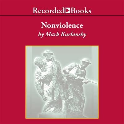 Nonviolence: 25 Lessons from the History of a Dangerous Idea Audiobook, by Mark Kurlansky