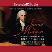 James Madison and the Struggle for the Bill of Rights Audiobook, by Richard Labunski