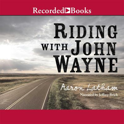 Riding with John Wayne Audiobook, by Aaron Latham