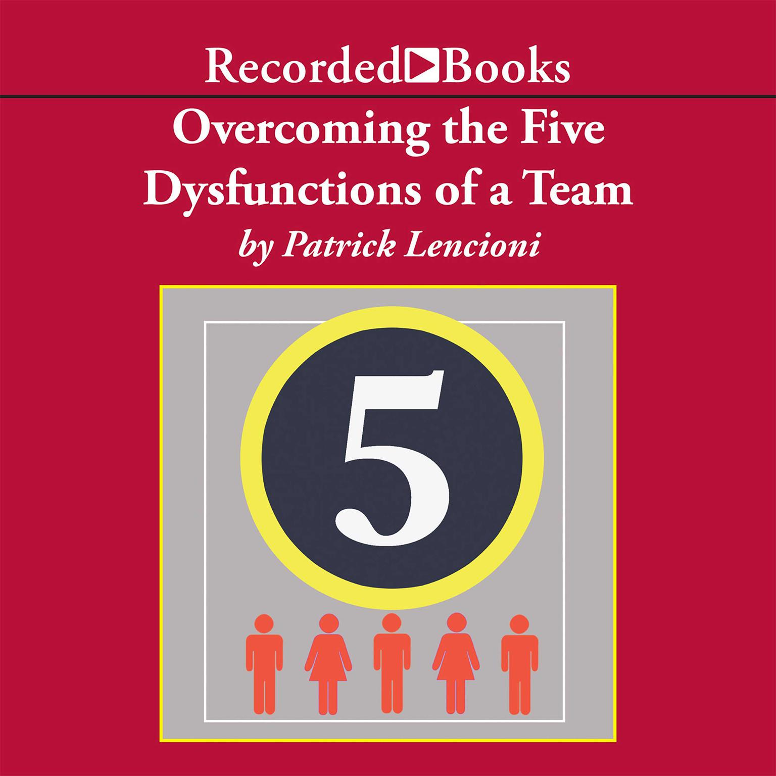 Printable Overcoming the Five Dysfunctions of a Team: A Field Guide for Leaders, Managers, and Facilitators Audiobook Cover Art