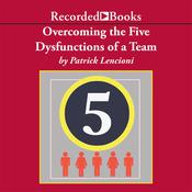 Overcoming the Five Dysfunctions of a Team: A Field Guide for Leaders, Managers, and Facilitators, by Patrick Lencioni