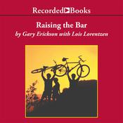 Raising the Bar: Integrity and Passion in Life and Business, the Story of Clif Bar, Inc. Audiobook, by Gary Erickson