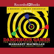 Dangerous Games: The Uses and Abuses of History Audiobook, by Margaret MacMillan