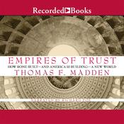 Empires of Trust: How Rome Built—and America Is Building—a New World Audiobook, by Thomas F. Madden