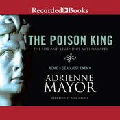 The Poison King: The Life and Legend of Mithradates, Rome's Deadliest Enemy Audiobook, by Adrienne Mayor