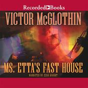 Ms. Etta's Fast House, by Victor McGlothin