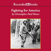 Fighting for America: Black Soldiers—the Unsung Heroes of World War II, by Christopher Paul Moore