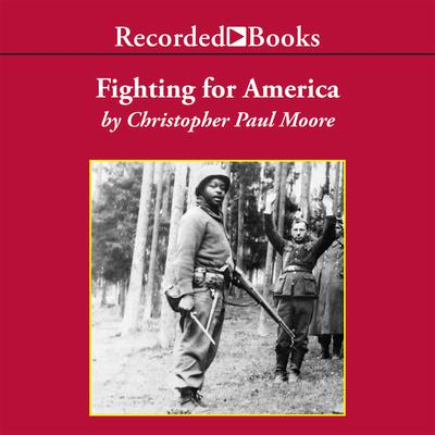 Fighting for America: Black Soldiers—the Unsung Heroes of World War II Audiobook, by Christopher Paul Moore